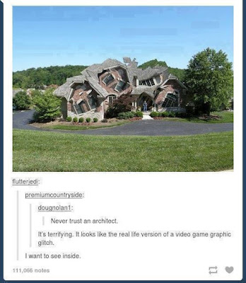"""House with weird-looking exterior. """"It looks like the real-life version a video game graphics glitch."""""""