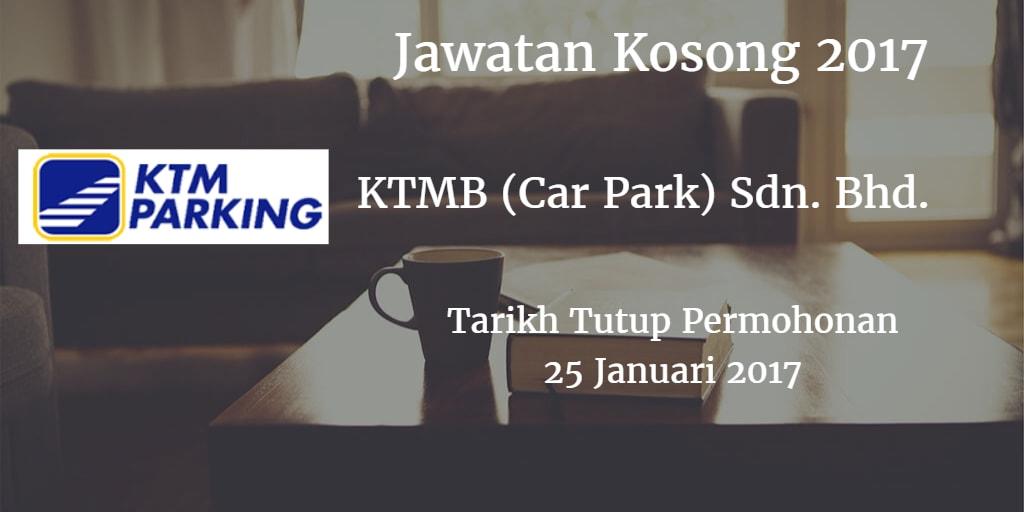 Jawatan Kosong KTMB (Car Park) Sdn. Bhd.  25 Januari 2017