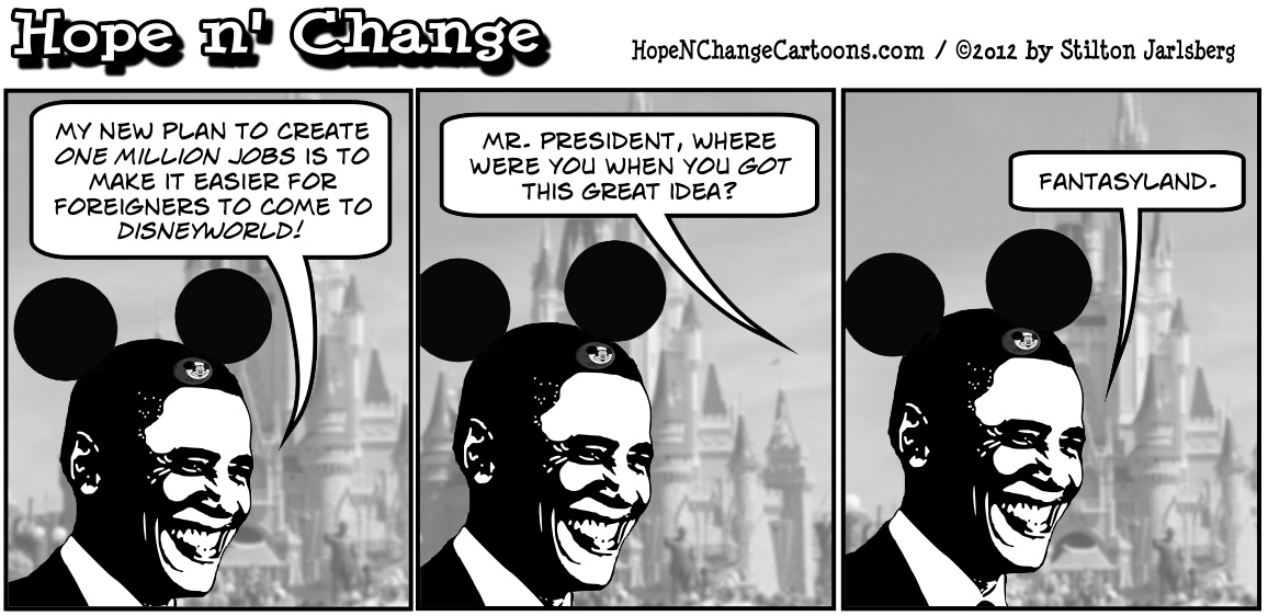 Barack Obama unveils plan to create one million jobs by having foreigners come to Disneyworld, hopenchange, hope and change, hope n' change, stilton jarlsberg, tea party, political cartoon