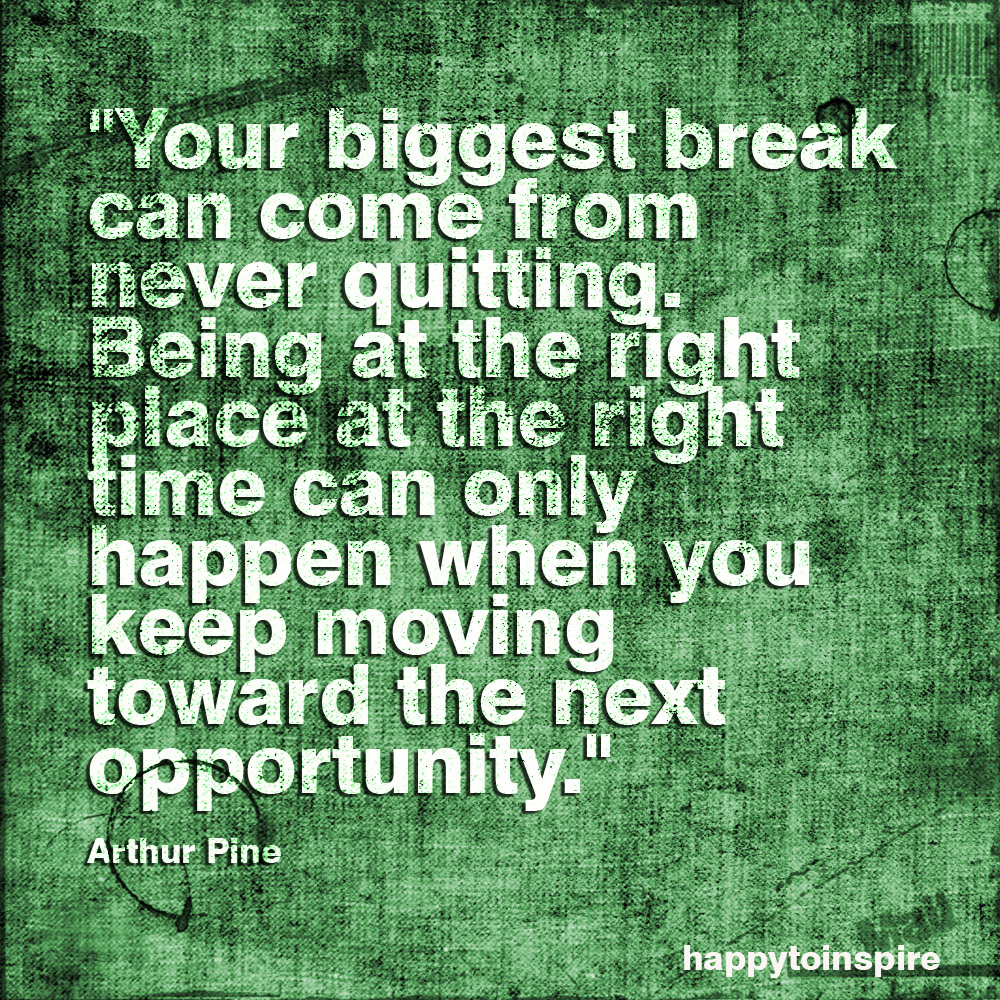 Happy To Inspire Quote Of The Day Your Biggest Break Can Come From