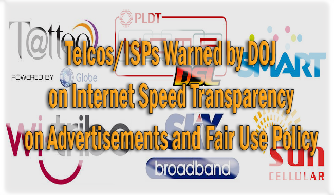 Telcos 'Sun Cellular, Globe, Smart, PLDT, SkyBroadband, Wi-Tribe' ISPs Warned by DOJ on Internet Speed Transparency on Advertisements and Fair Use Policy
