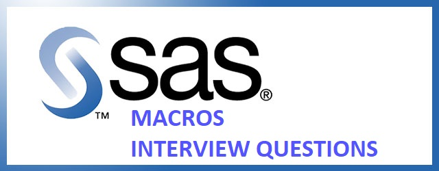 41 sas macro interview questions and answers with examples explanation