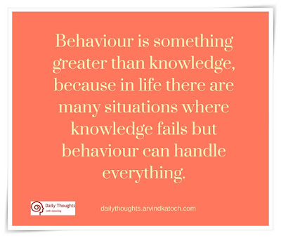 Daily Thought, Meaning, Behaviour, something, greater, knowledge, situations, handle,