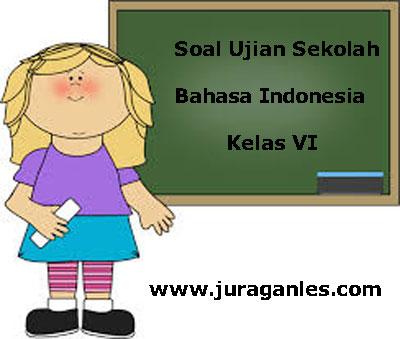 Soal Ujian Sekolah Us Bahasa Indonesia Kelas 6 Sd Mi Tahun Ajaran 2017 2018 Juragan Les