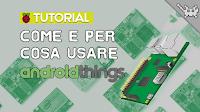 Come e per Cosa Usare Androidthings con il Raspberry Pi 3!