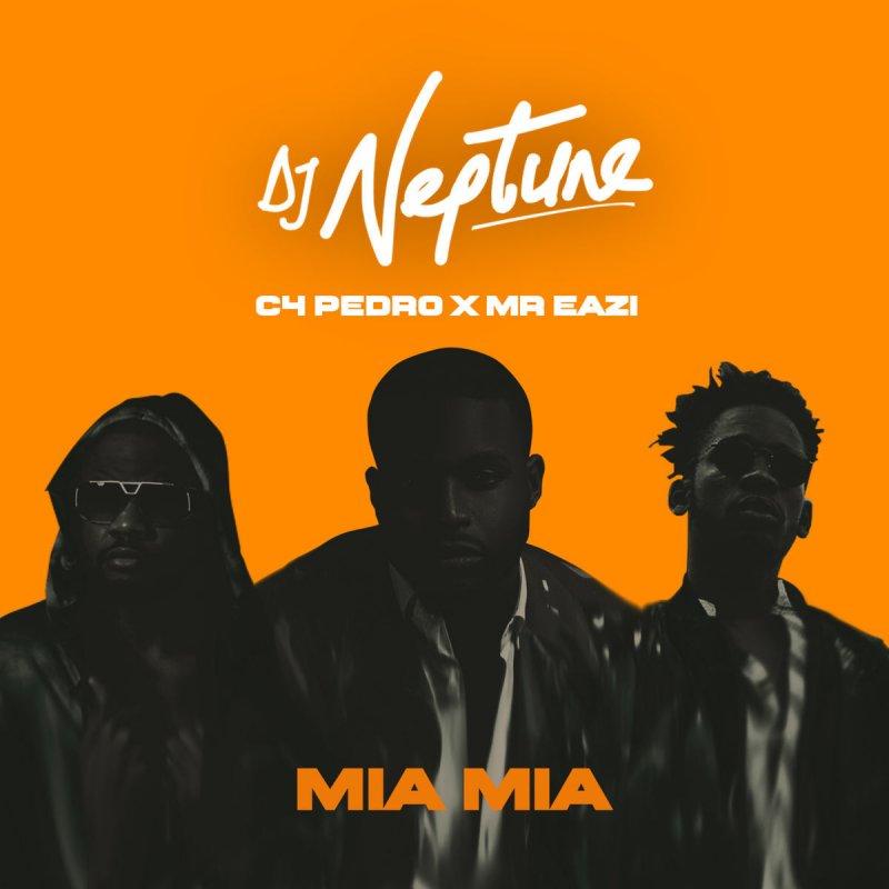 Dj Neptune - Mia Mia Ft. C4 Pedro & Eazi // Download + Vídeo