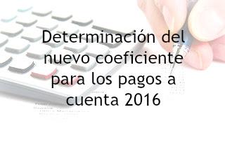 ¿Cómo determinar el nuevo coeficiente para los pagos a cuenta 2016?