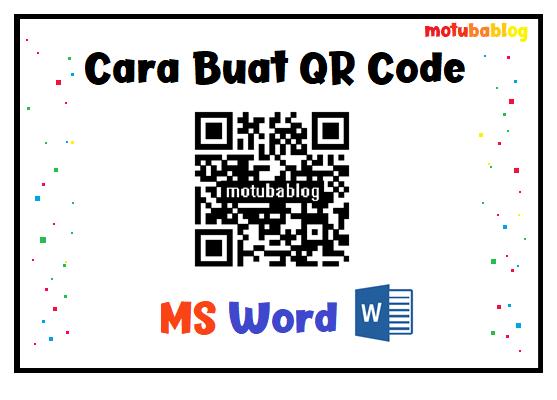 7 Cara Membuat Qr Code Di Microsoft Word 2013 2016 2019 Motubablog