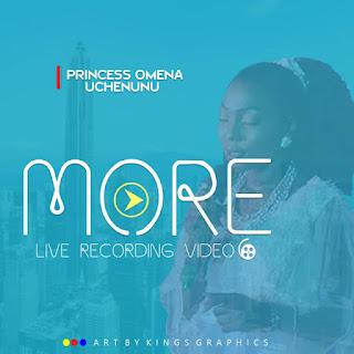 Music Video] Princess Omena Uchenunu - More (Live Recording)