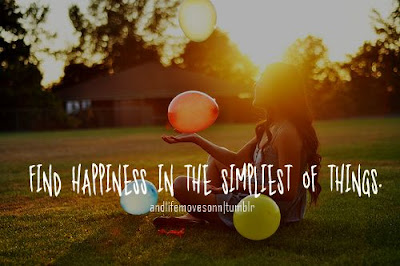 Quotes About Life And Happiness Tumblr: find happiness in the simplest of things.