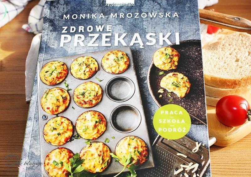 Zdrowe przekąski Moniki Mrozowskiej - recenzja