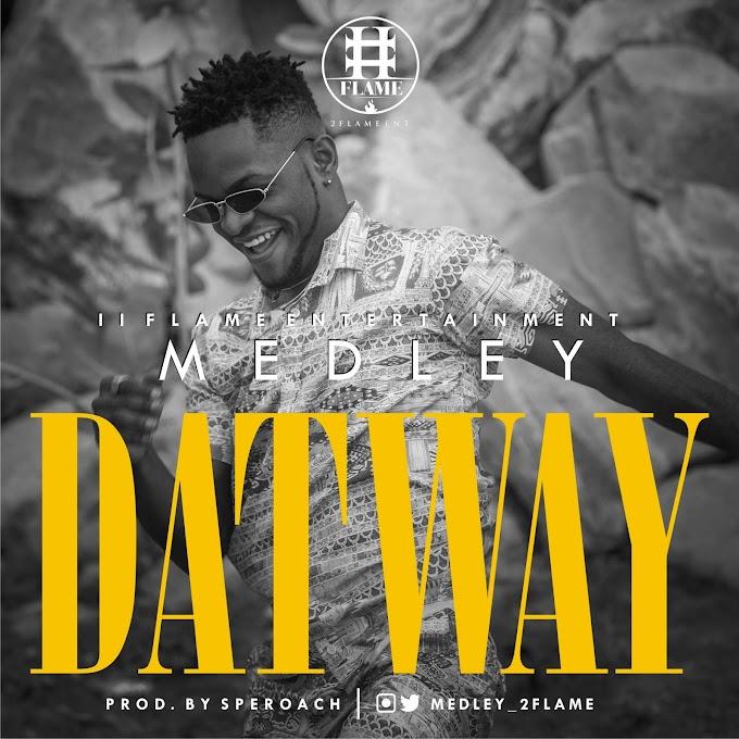 Music: Medley - Dat Way (Prod. Speroach) @medley_2flame