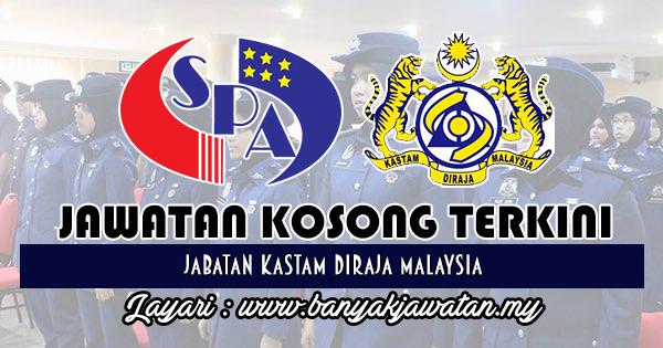 Jawatan Kosong Terkini 2018 di Jabatan Kastam Diraja Malaysia