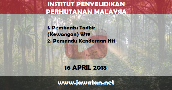 Jobs in Institut Penyelidikan Perhutanan Malaysia (FRIM) (16 April 2018)