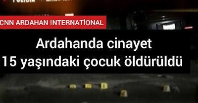 Ardahan cinayet haberleri 1 çocuk öldürüldü