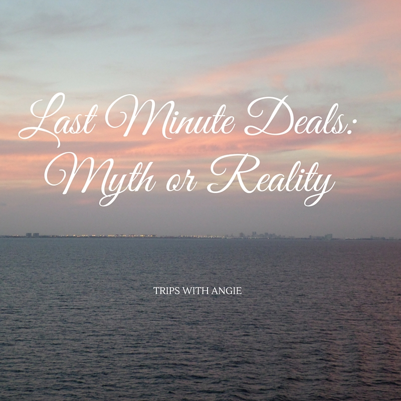 Trips With Angie Blog Are Last Minute Deals Real