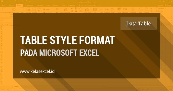 Cara Memformat Tabel Pada Microsoft Excel | Kelas Excel