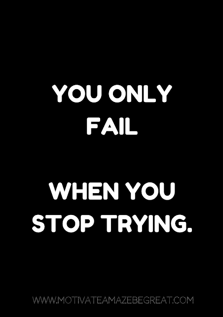 "27 Self Motivation Quotes And Posters For Success: ""You only fail when you stop trying."""