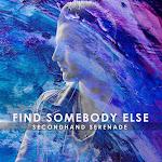 Secondhand Serenade - Find Somebody Else - Single Cover