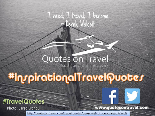 Derek Walcott Quote - I read; I travel; I become.