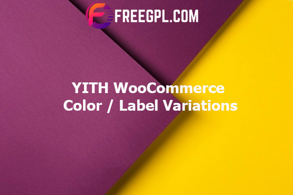 YITH WooCommerce Color And Label Variations Nulled Download Free
