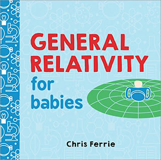 General Relativity for Babies - A great way to introduce young children to important ideas! General Relativity for Babies gives understandable explanations for big ideas while building foundational vocabulary about general relativity. My little guy was very intrigued by this board book!