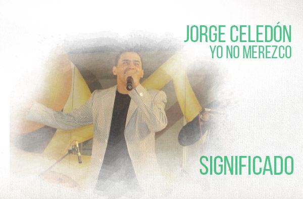 Yo No Merezco significado de la canción Jorge Celedón.