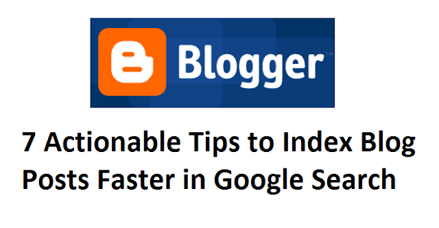 7 Actionable Tips to Index Blog Posts Faster in Google Search