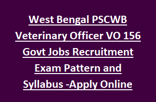 West Bengal PSCWB Veterinary Officer VO Govt Jobs Recruitment Exam Pattern and Syllabus 156 Vacancies Apply Online