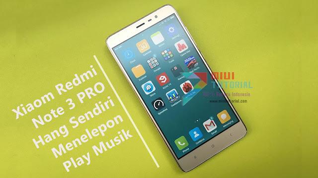 Xiaomi Redmi Note 3 PRO Kamu Hang Sendiri Ketika Menelpon dan Mendengarkan Musik? Mungkin Ini Penyebabnya