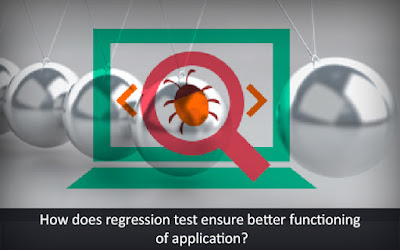 Regression Testing Ensures Better Functioning of Application