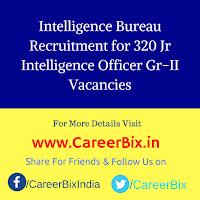Intelligence Bureau Recruitment for 320 Jr Intelligence Officer Gr-II Vacancies