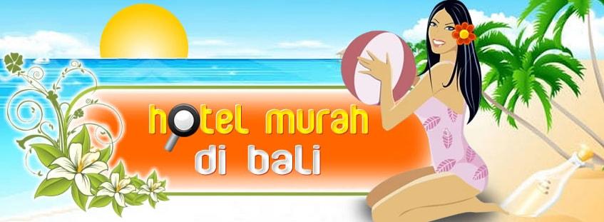Hotel Murah di Bali untuk Pilihan Para Wisatawan