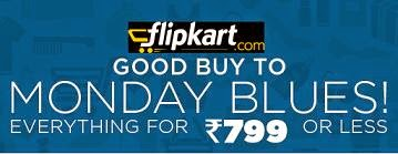 Monday Blues: Buy Everything (Mobile Cases & Covers | Men's Footwear | Women's Clothing | Home Furnishing | Kitchen Storage| just for Rs.799 or Less @ Flipkart