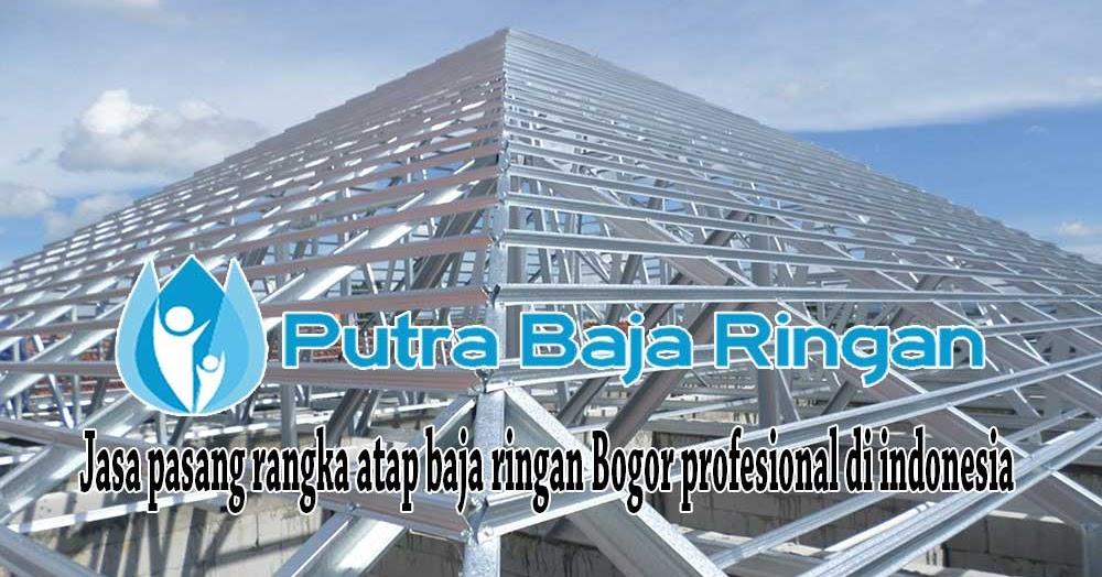 Harga Pasang Atap Baja Ringan Bogor Jasa Cibinong Murah & Profesional ...