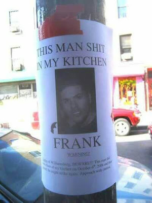 "Warning sign stuck on telephone pole about ""Frank,"" who reportedly shat in the poster's kitchen. Sick!"