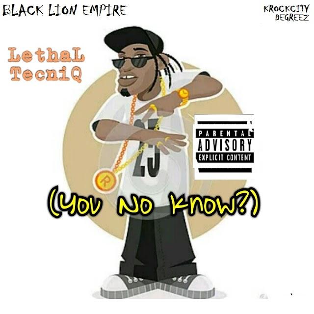 New Music: You No Know - (@LethalTecniq)
