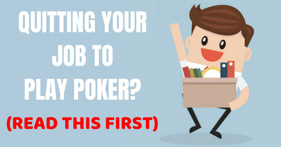 Quit job play poker