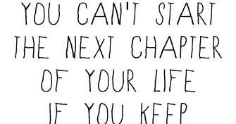 You can't start the next chapter of your life if you keep