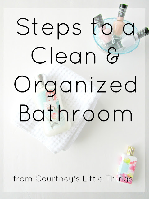 Courtney 39 s little things essential steps to a clean and organized bathroom for How to clean a bathroom step by step