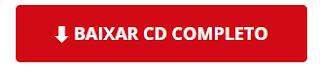 BAIXAR O CD COMPLETO