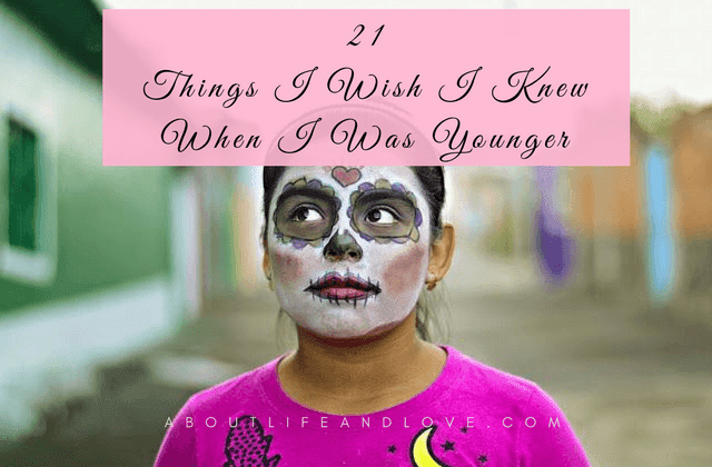 21 Things I Wish I Knew When I Was Younger