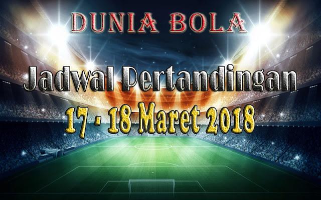 Jadwal Pertandingan Sepak Bola tanggal 17 - 18 Maret 2018