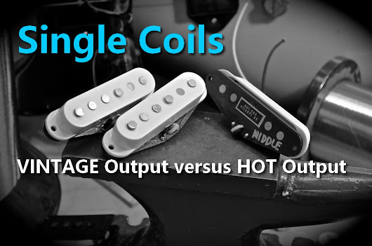 Single Coils - VINTAGE Output versus HOT Output