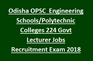 Odisha OPSC Technical Education Dept Engineering Schools Polytechnic Colleges 224 Govt Lecturer Jobs Recruitment Exam Notification 2018