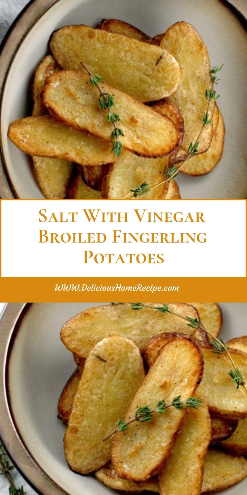 Salt With Vinegar Broiled Fingerling Potatoes