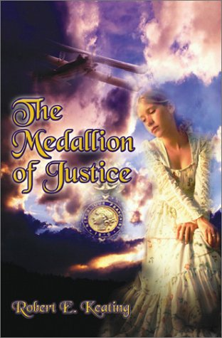 Medallion of Justice, The by Robert E. Keating