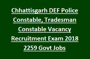 Chhattisgarh Police Department DEF Police Constable, Tradesman Constable Vacancy Recruitment Exam 2018 2259 Govt Jobs