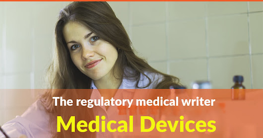 WRITING FOR MEDICAL DEVICE COMPANIES: THE ROLE OF REGULATORY MEDICAL WRITERS