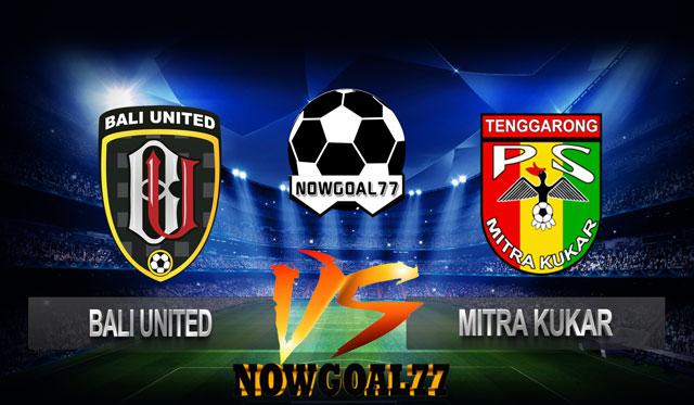 Prediksi Bali United VS Mitra Kukar 15 Oktober 2018 - Now Goal